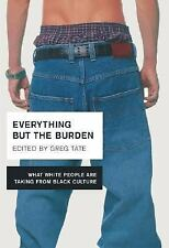 Everything But the Burden : What White People Are Taking from Black Culture