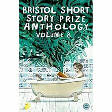 Bristol Short Story Prize: Volume 8, by Paul McMichael, Magdalena McGuire, Riona
