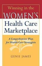 Winning in the Women's Health Care Marketplace : A Comprehensive Plan for...