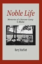 Noble Life : Memories of a Summer Camp in Maine by Barry MacNutt (2007,...