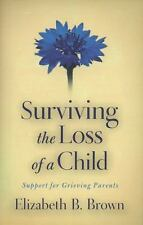 Surviving the Loss of a Child : Support for Grieving Parents by Elizabeth B....