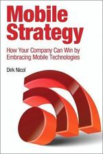 Mobile Strategy: How Your Company Can Win by Embracing Mobile Technologies, Nico