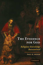 The Evidence for God: Religious Knowledge Reexamined by Paul K. Moser...