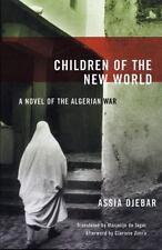 Children Of The New World Assia Djebar Novel Of The Algerian War Book