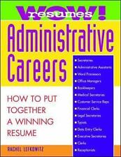 Wow! Resumes for Administrative Careers : How to Put Together a Winning...