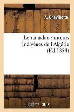 Le Ramadan : Moeurs Indigenes de l Algerie by Chevillotte-A (2013, Paperback)