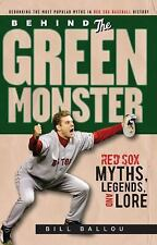 Behind the Green Monster: Red Sox Myths, Legends, and Lore, Ballou, Bill, New Bo