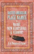 Native American Place Names of Maine, New Hampshire, & Vermont, , Good Book