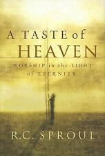 A Taste of Heaven: Worship in the Light of Eternity, Sproul, R. C., Good Book