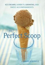The Perfect Scoop : Ice Creams, Sorbets, Granitas, and Sweet Accompaniments...
