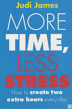 More Time, Less Stress: How to Create Two Extra Hours Every Day - Judi James - V