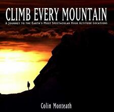 Climb Every Mountain: A Journey to the Earth's Most Spectacular High Altitude L