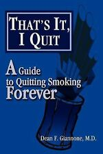 That's It, I Quit : A Guide to Quitting Smoking Forever by Dean Giannone...