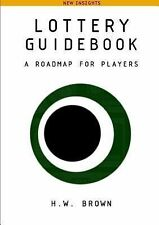 Lottery Guidebook : A Roadmap for Players, New Insights by H. W. Brown (2013,...