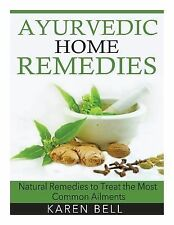 Ayurvedic Home Remedies : Natural Remedies to Treat the Most Common Ailments...