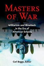 Masters of War: Militarism and Blowback in the Era of American Empire -ExLibrary