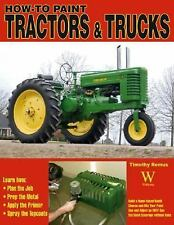 Home Shop: How to Paint Tractors and Trucks by Timothy Remus (2008, Paperback)