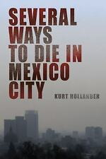 Several Ways to Die in Mexico City : An Autobiography of Death in Mexico City...