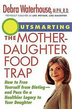 Outsmarting the Mother-Daughter Food Trap : How to Free Yourself from Dieting --