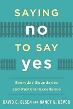 Saying No to Say Yes : Everyday Boundaries and Pastoral Excellence by Nancy...