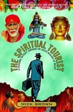 The Spiritual Tourist: A Personal Odyssey Through the Outer Reaches of Belief B