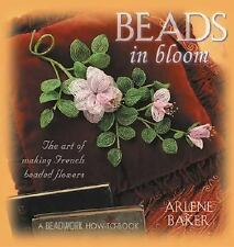 Beads in Bloom (Beadwork How-To), Baker, Arlene, Good Book