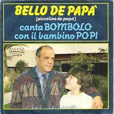 """BOMBOLO e il bambino POPI - RARO 45 GIRI 1986 """" BELLO DE PAPA' """""""