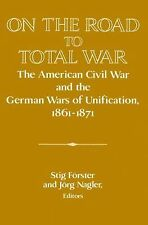 On the Road to Total War : The American Civil War and the German Wars of...