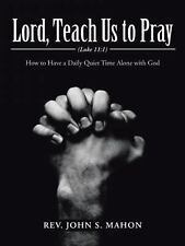 Lord, Teach Us to Pray : How to Have a Daily Quiet Time Alone with God by Rev...