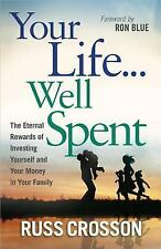 NEW Your Life Well Spent The Eternal Rewards of Investing Yourself and Your...