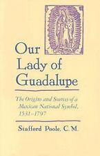 Our Lady of Guadalupe : The Origins and Sources of a Mexican National Symbol,...