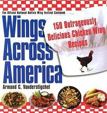 Wings Across America: 150 Outrageously Delicious Chicken-Wing Recipes: 150 Outr