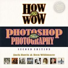 How to Wow: How to Wow : Photoshop for Photography by Ben Willmore and Jack Dav…