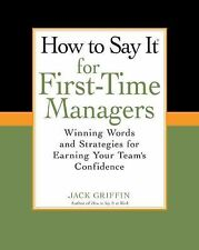 How to Say It for First-Time Managers : Winning Words and Strategies for...