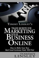 Tommy Linsley's Trade Secrets for Marketing Your Business Online : How to...