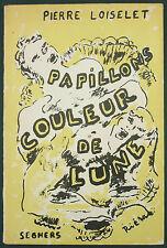 LOISELET - PAPILLONS COULEUR DE LUNE - SEGHERS 1959 - POESIE - COUV. PAR RIERA