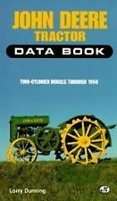 John Deere Tractor Data Book: Two-Cylinder Models Through 1960, Dunning, Lorry,