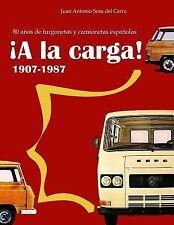 ¡a la Carga! : 1907-1987 80 años de Furgonetas y Camionetas Españolas...