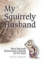My Squirrely Husband : How Squirrels Entertained a Family for 25 Years by...