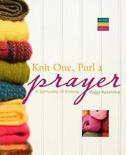 Knit One, Purl a Prayer : A Spirituality of Knitting by Peggy Rosenthal...