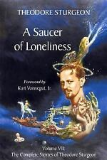 A Saucer of Loneliness: Volume VII: The Complete Stories of Theodore Sturgeon, S