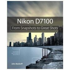 From Snapshots to Great Shots Ser.: Nikon D7100 : From Snapshots to Great Shots