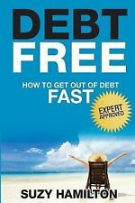 Debt Free : How to Get Out of Debt Fast by Suzy Hamilton (2015, Paperback)