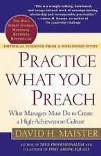 Practice What You Preach: What Managers Must Do to Create a High Achievement Cul
