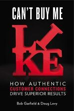 Can't Buy Me Like : How Authentic Customer Connections Drive Superior Results...