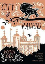 City of Ravens: The Extraordinary History of London, the Tower and its Famous Ra
