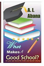 What Makes a Good School? by A. Abana (2015, Paperback)