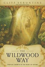 New, The Wildwood Way: Spiritual Growth in the Heart of Nature, Seruntine, Cliff