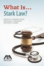 What Is Stark Law? by Jonathan E. Anderman, Donald H. Romano and Matthew R....