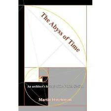 The Abyss of Time : An Architect's History of the Golden Section by Martin...